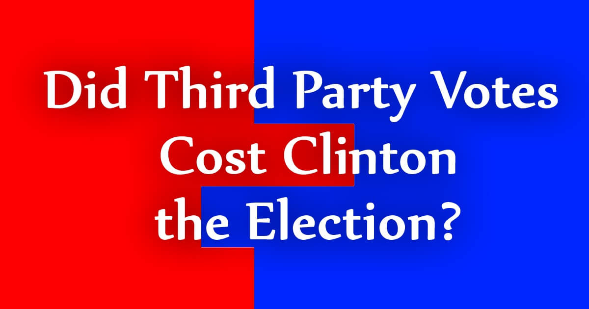 Did Third Party Votes Cost Clinton the Election?