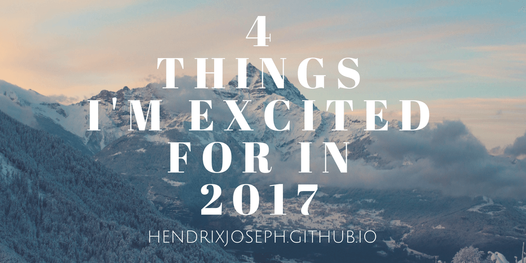 Four Things I'm Excited for in 2017