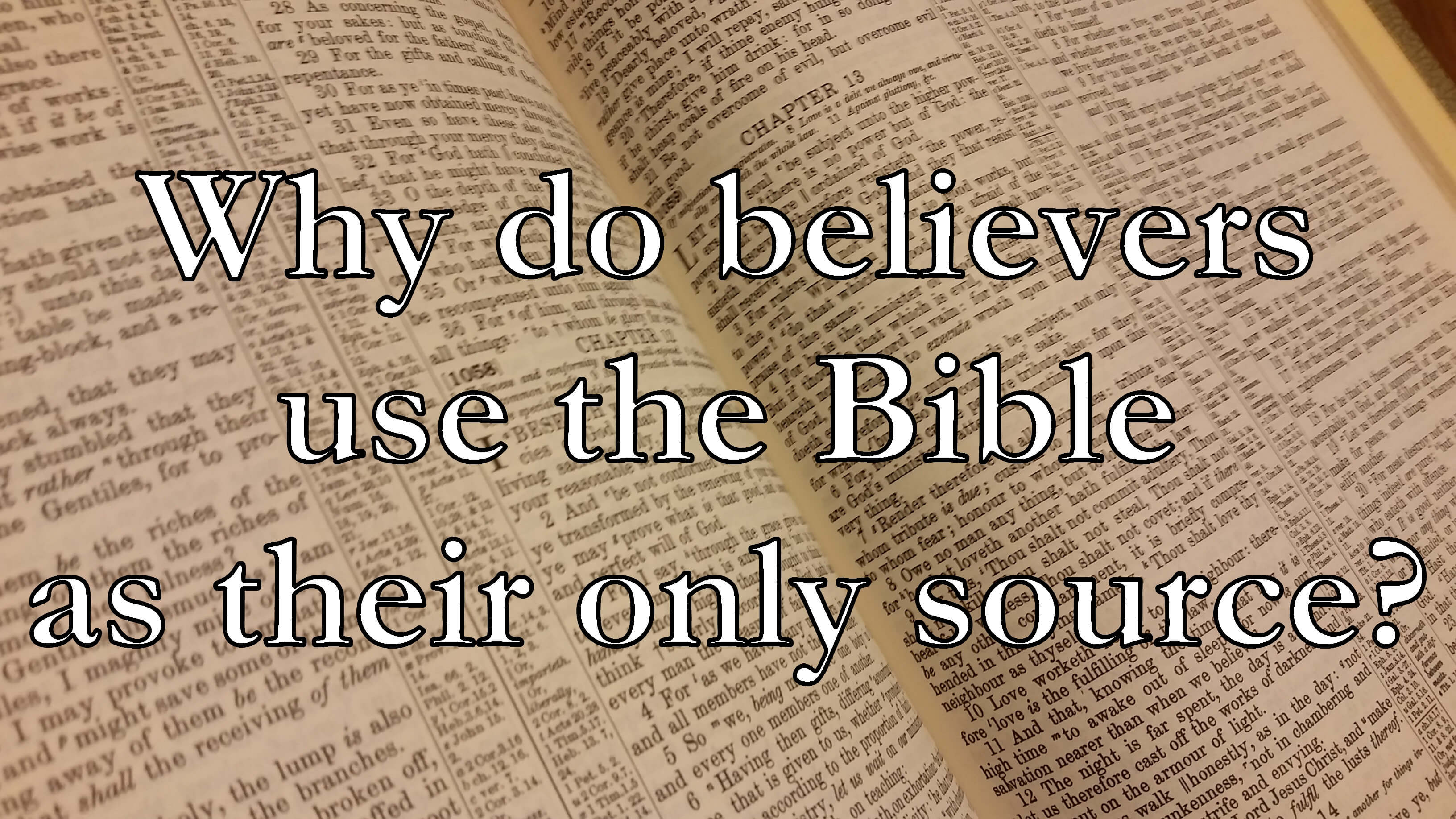 Why do believers use the Bible as their only source?
