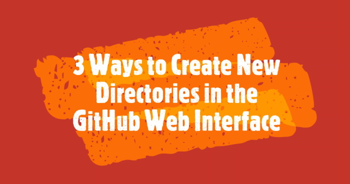 "Text that says ""3 Ways to Create New Directories in the GitHub Web Interface"""