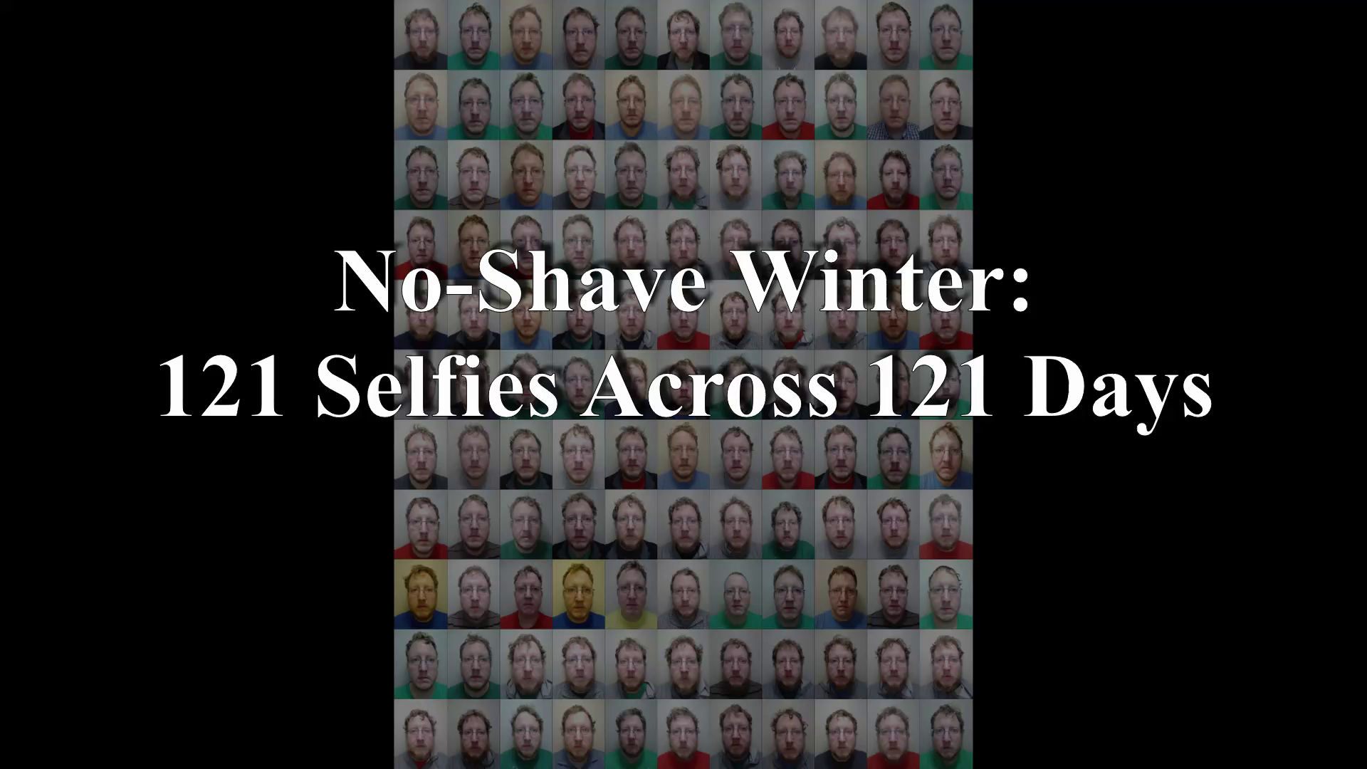 No-Shave Winter - 121 Selfies Across 121 Days